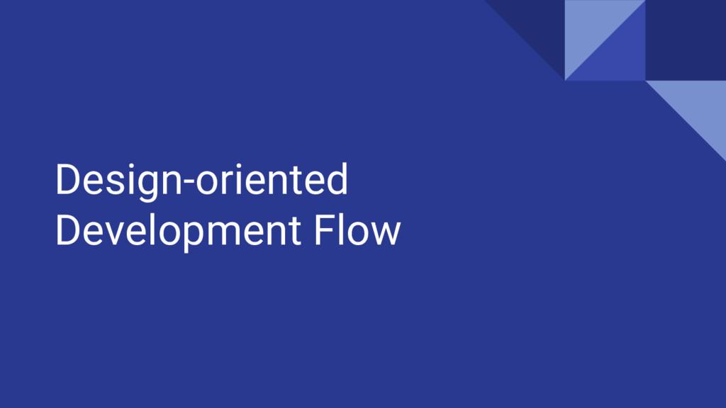 Design-oriented Development Flow
