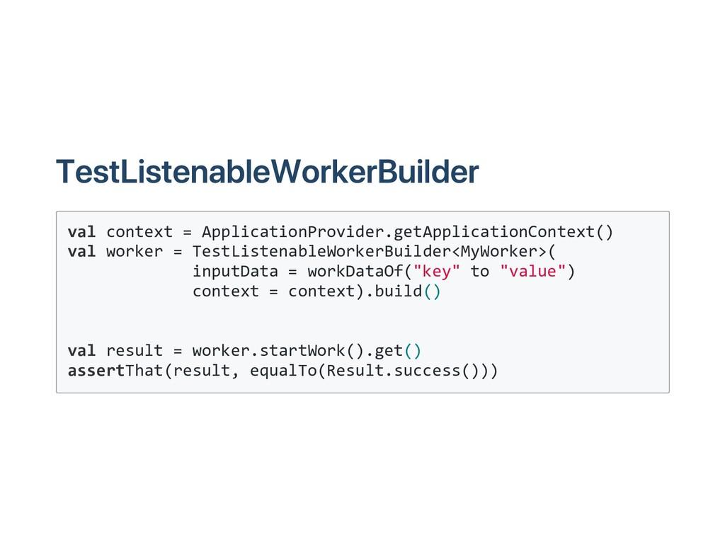 TestListenableWorkerBuilder val context = Appli...