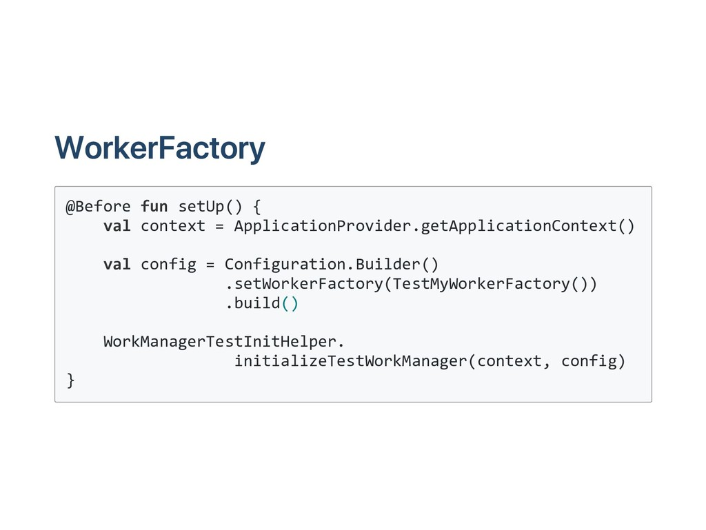 WorkerFactory @Before fun setUp() { val context...