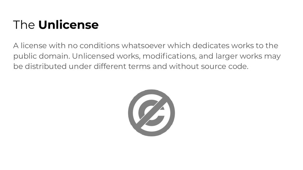 The Unlicense A license with no conditions what...