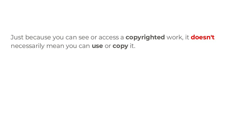 Just because you can see or access a copyrighte...