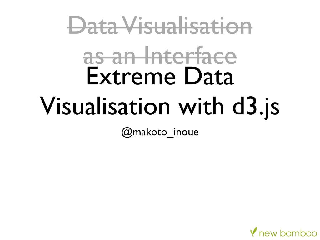 Extreme Data Visualisation with d3.js @makoto_i...