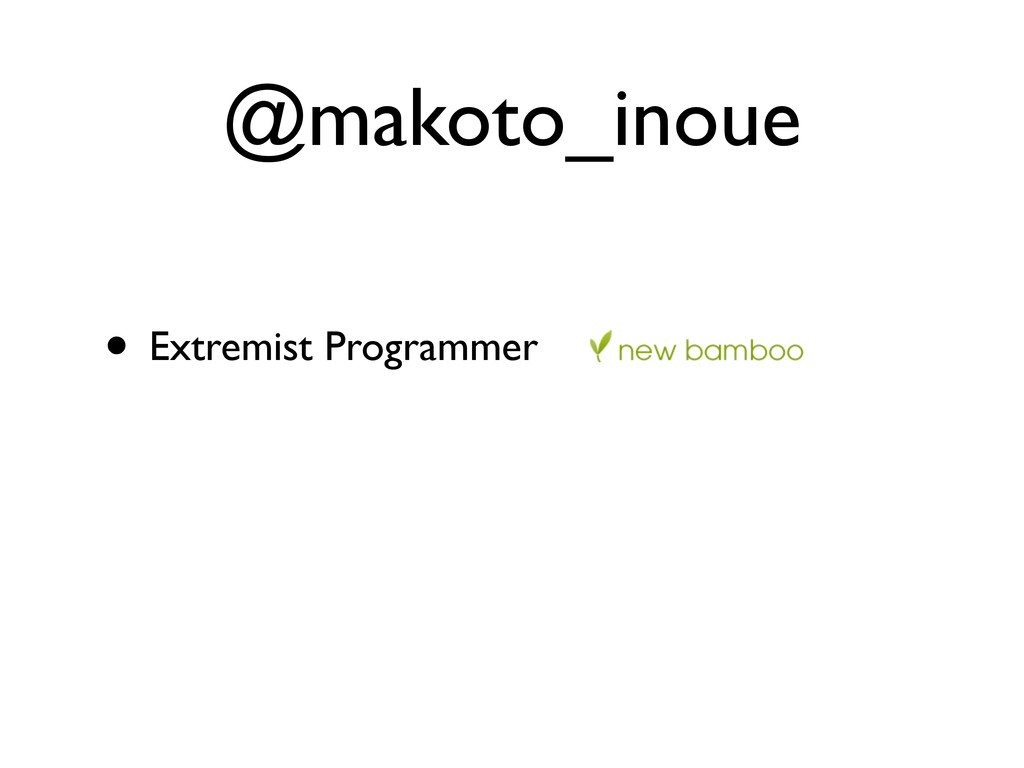 @makoto_inoue • Extremist Programmer