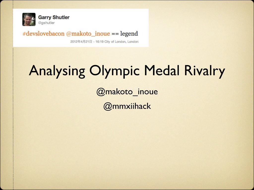 Analysing Olympic Medal Rivalry @makoto_inoue @...