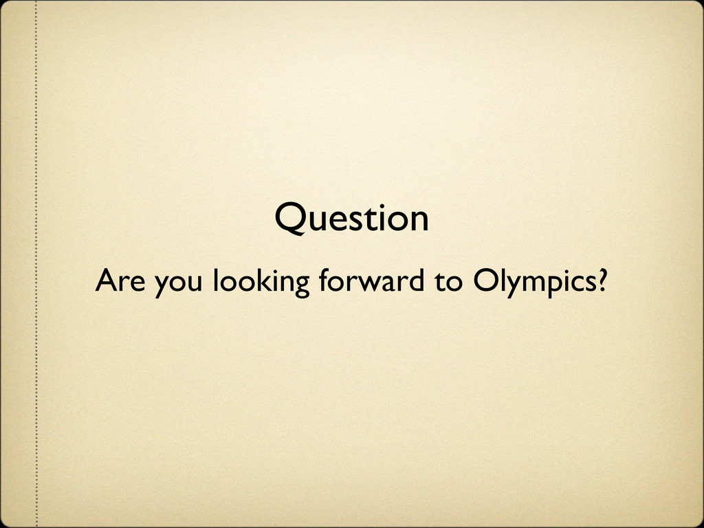 Question Are you looking forward to Olympics?