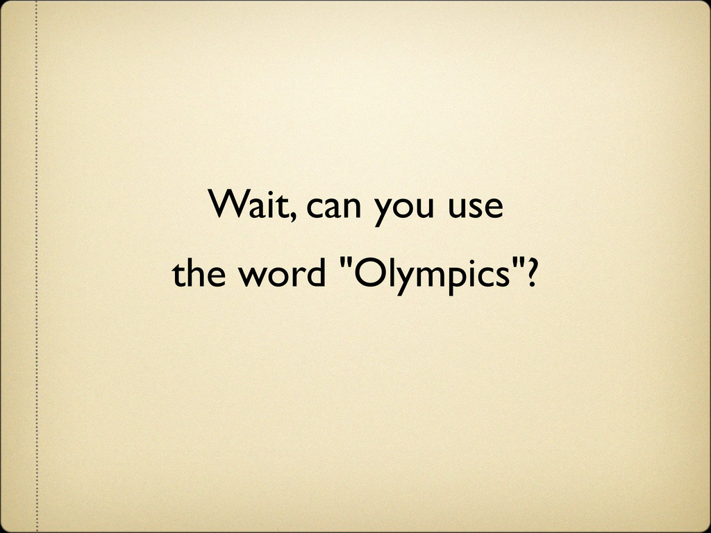 """Wait, can you use the word """"Olympics""""?"""