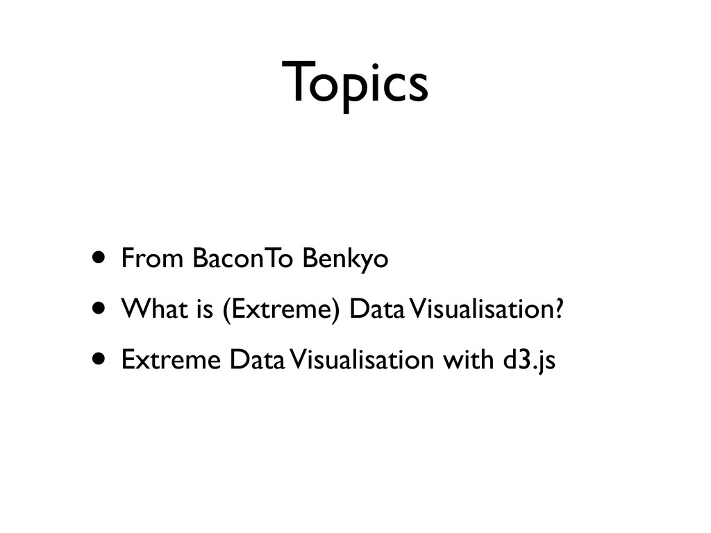 Topics • From BaconTo Benkyo • What is (Extreme...