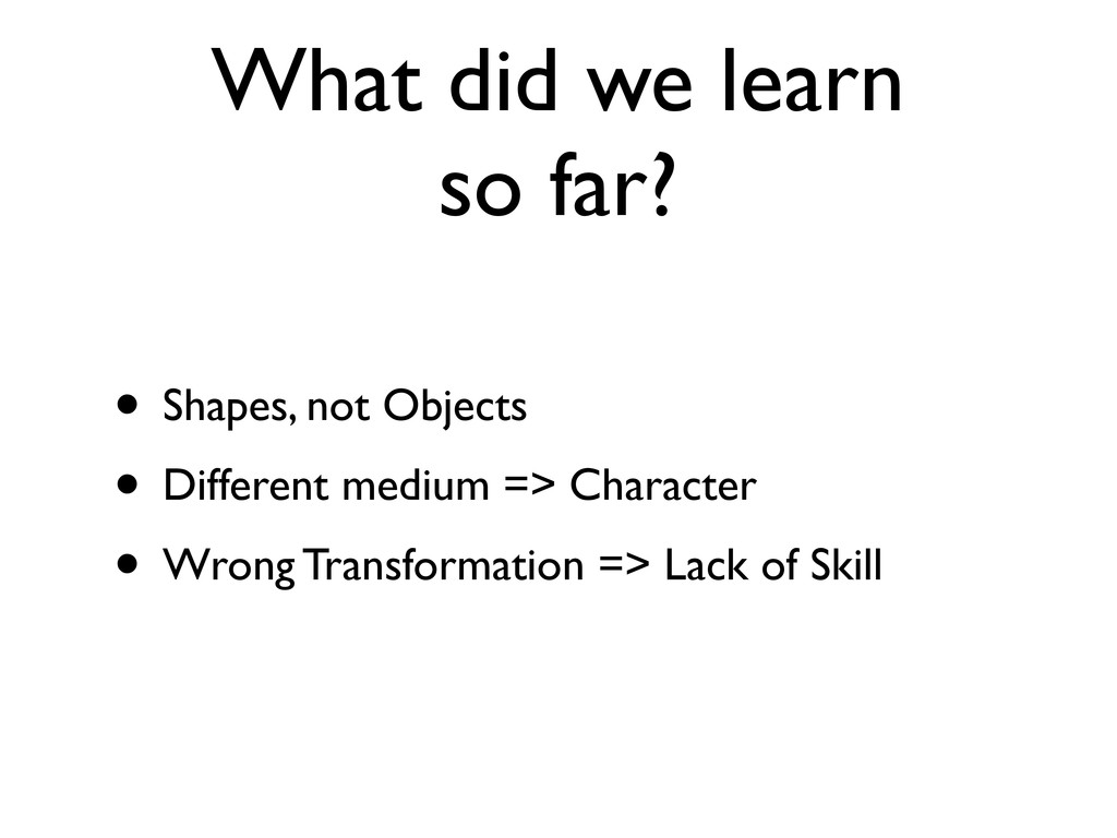 What did we learn so far? • Shapes, not Objects...