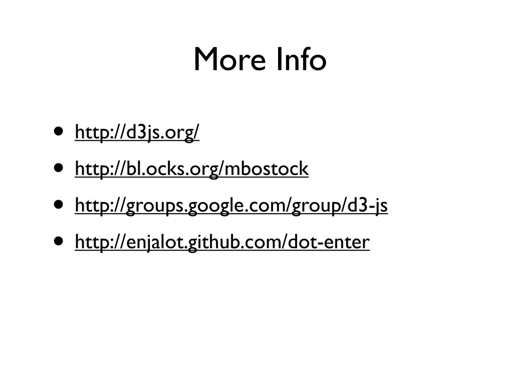 More Info • http://d3js.org/ • http://bl.ocks.o...