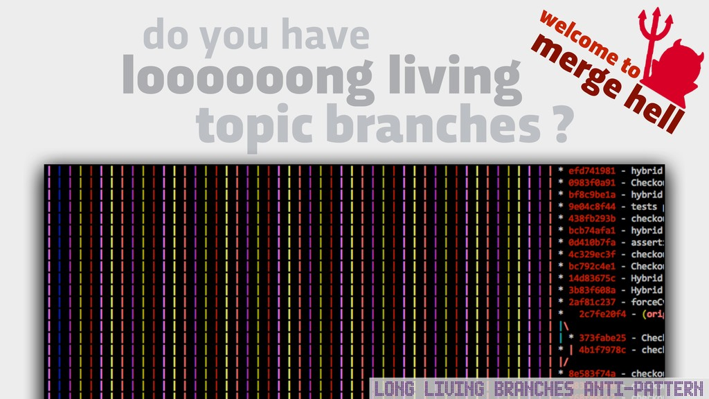 LONG LIVING BRANCHES ANTI-PATTERN do you have l...