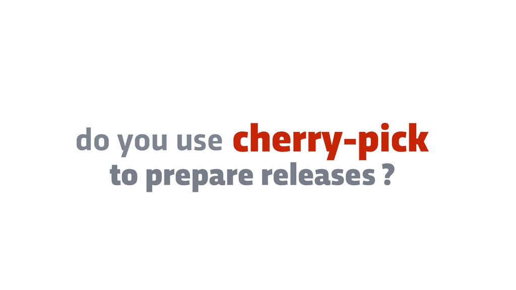 cherry-pick do you use to prepare releases ?