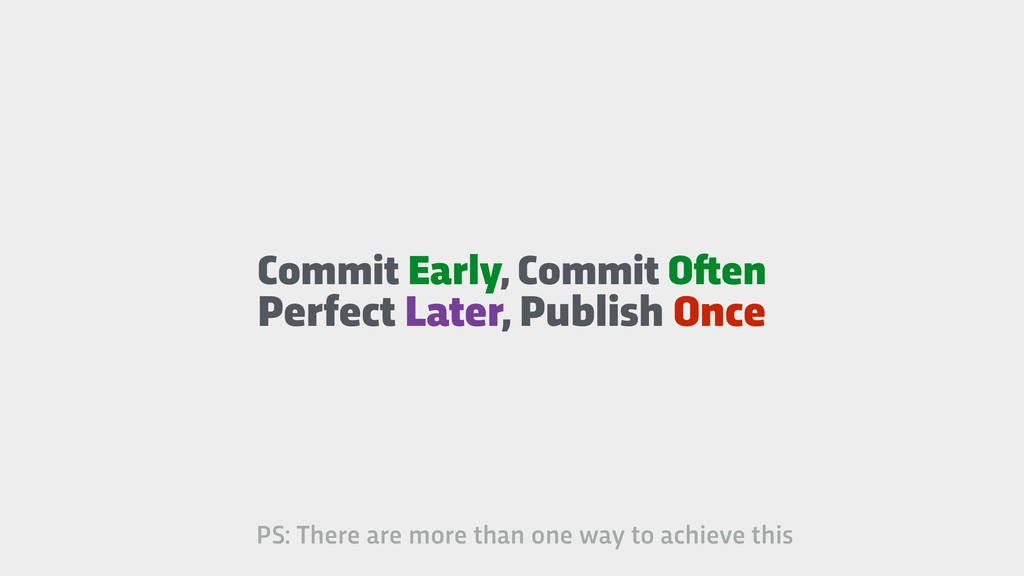 Commit Early, Commit O!en Perfect Later, Publis...
