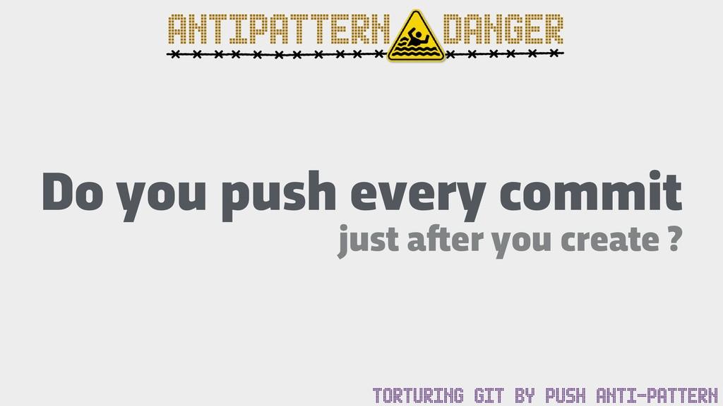 ANTIPATTERN DANGER TORTURING GIT BY PUSH ANTI-P...