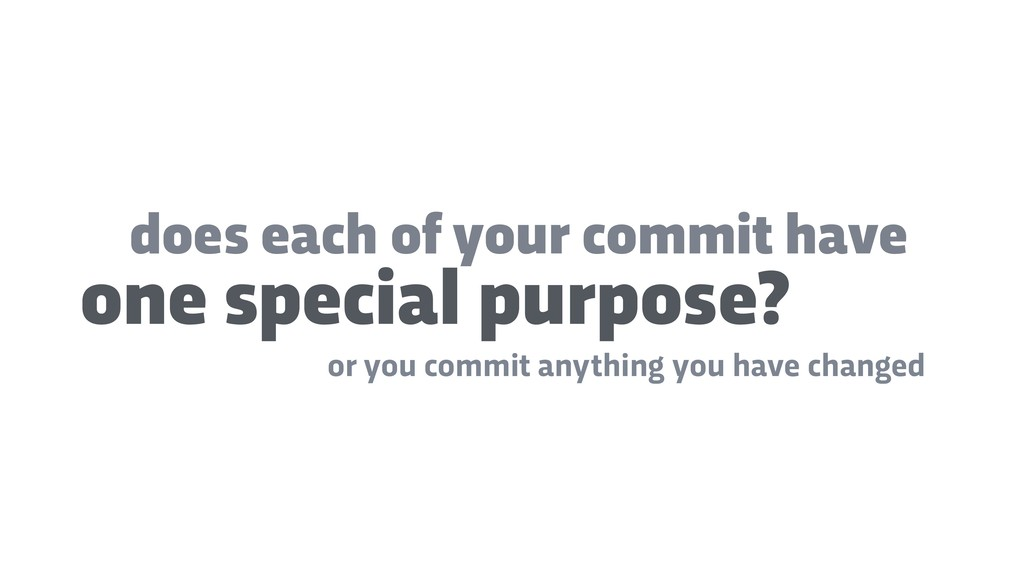 does each of your commit have or you commit any...