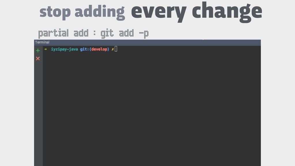stop adding every change partial add : git add ...