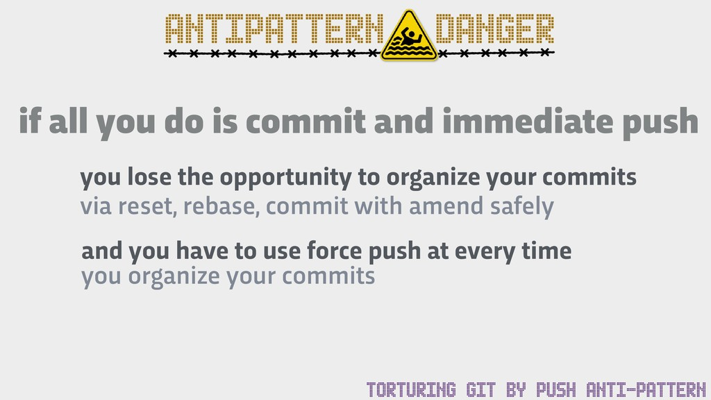 ANTIPATTERN DANGER if all you do is commit and ...
