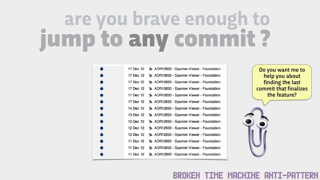 are you brave enough to jump to any commit ? BR...