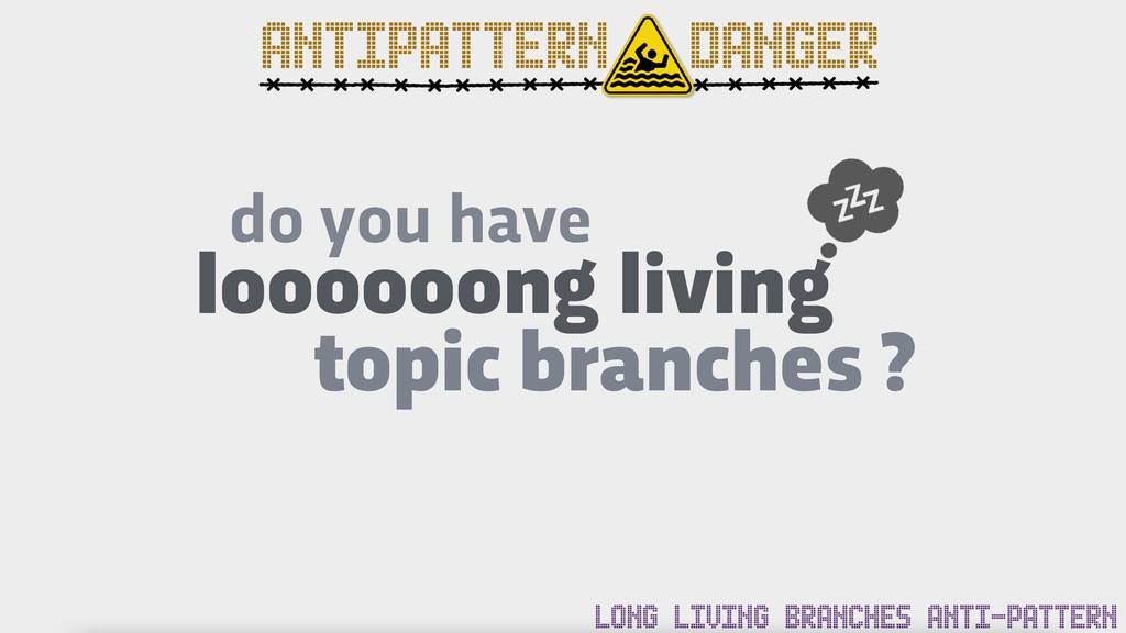 do you have loooooong living topic branches ? A...