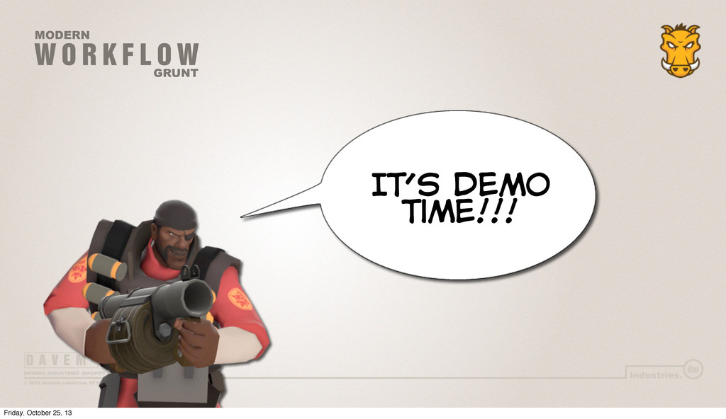 W O R K F L O W MODERN GRUNT IT's Demo Time!!! ...