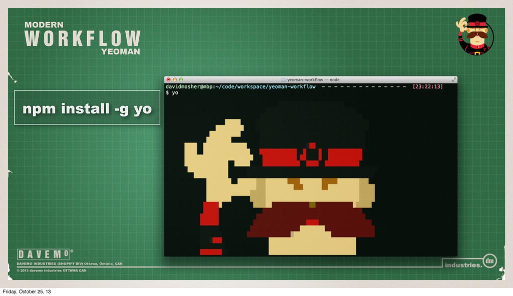 W O R K F L O W MODERN YEOMAN npm install -g yo...