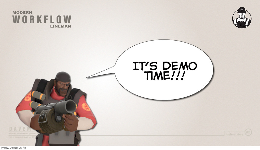W O R K F L O W MODERN LINEMAN IT's Demo Time!!...