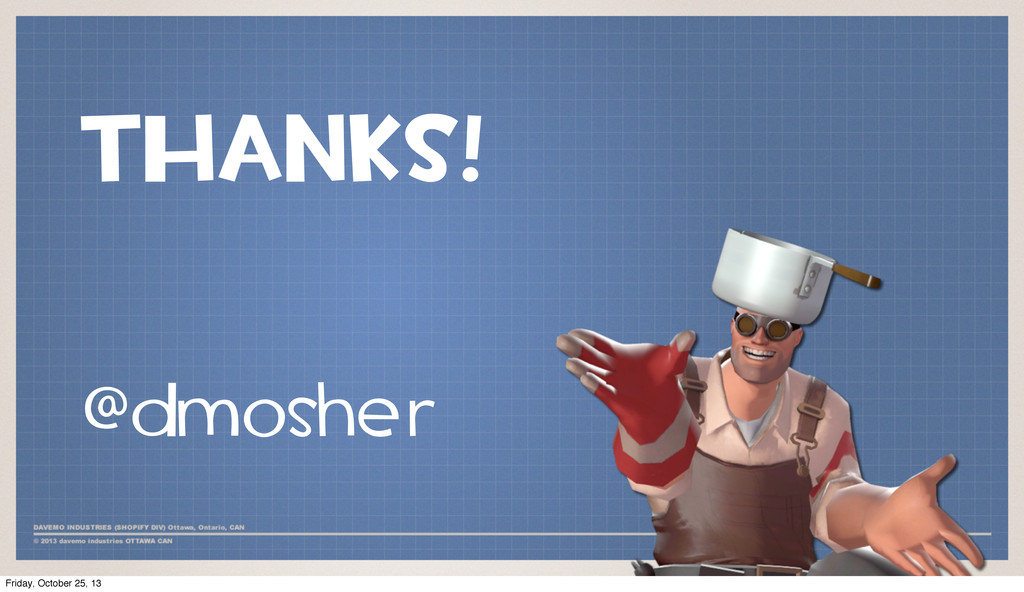 THANKS! @dmosher Friday, October 25, 13
