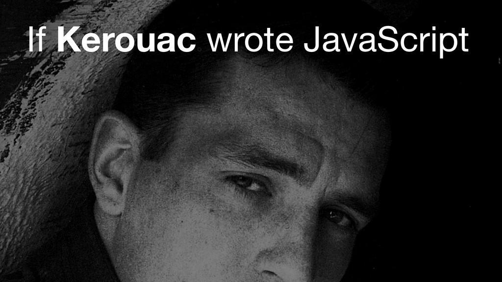 If Kerouac wrote JavaScript