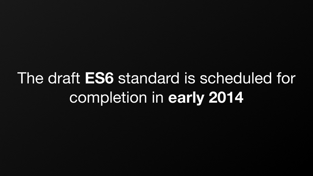 The draft ES6 standard is scheduled for complet...