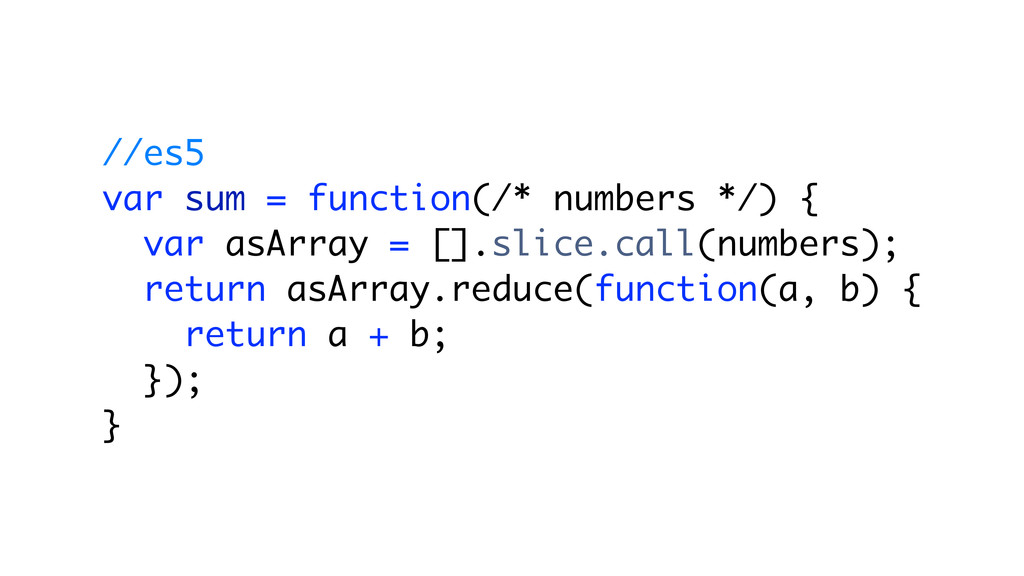//es5 var sum = function(/* numbers */) { var a...