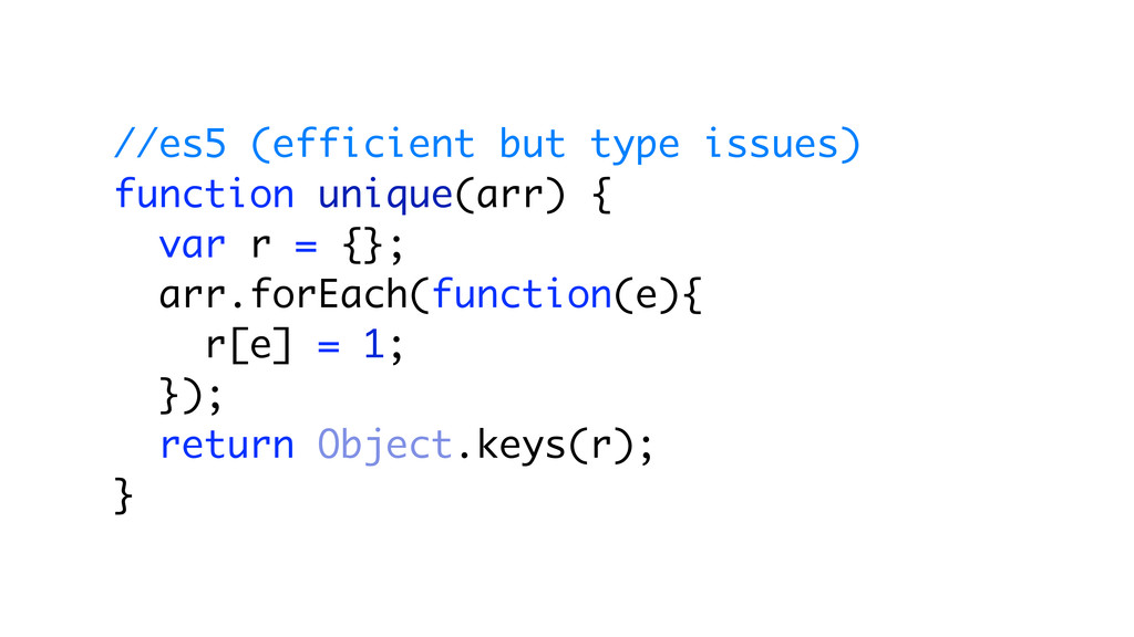 //es5 (efficient but type issues) function uniq...