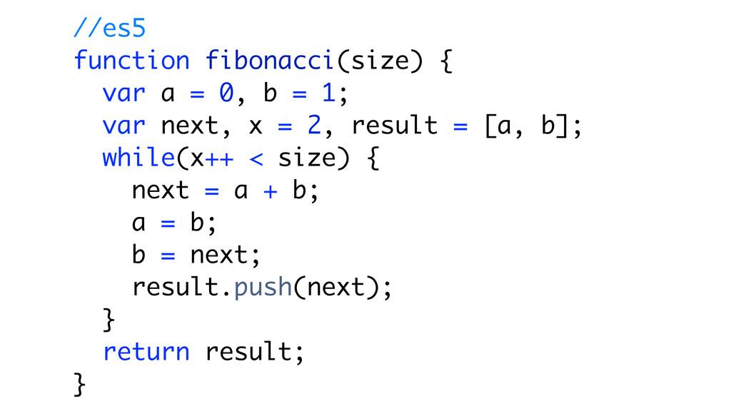 //es5 function fibonacci(size) { var a = 0, b =...