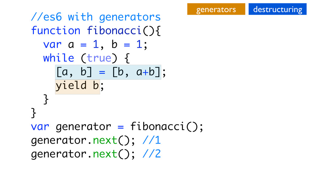 //es6 with generators function fibonacci(){ var...