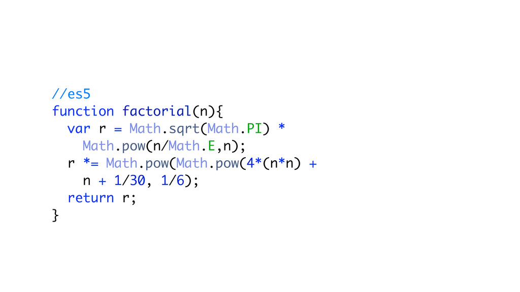//es5 function factorial(n){ var r = Math.sqrt(...