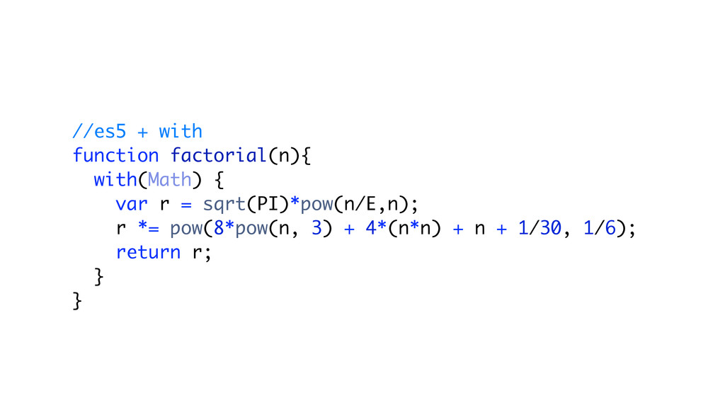 //es5 + with function factorial(n){ with(Math) ...