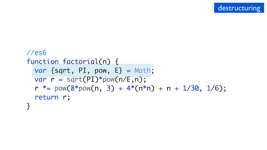 //es6 function factorial(n) { var {sqrt, PI, po...