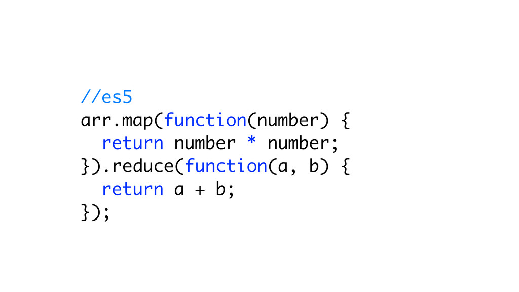 //es5 arr.map(function(number) { return number ...