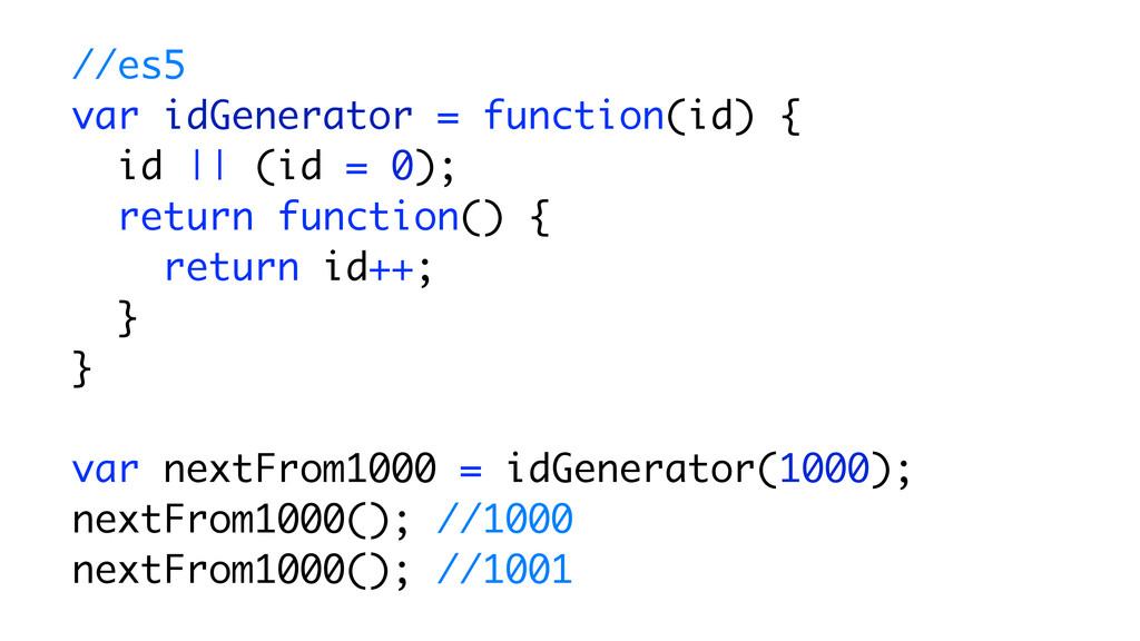 //es5 var idGenerator = function(id) { id || (i...