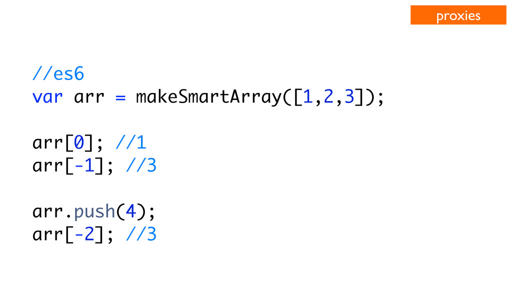 //es6 var arr = makeSmartArray([1,2,3]); arr[0]...