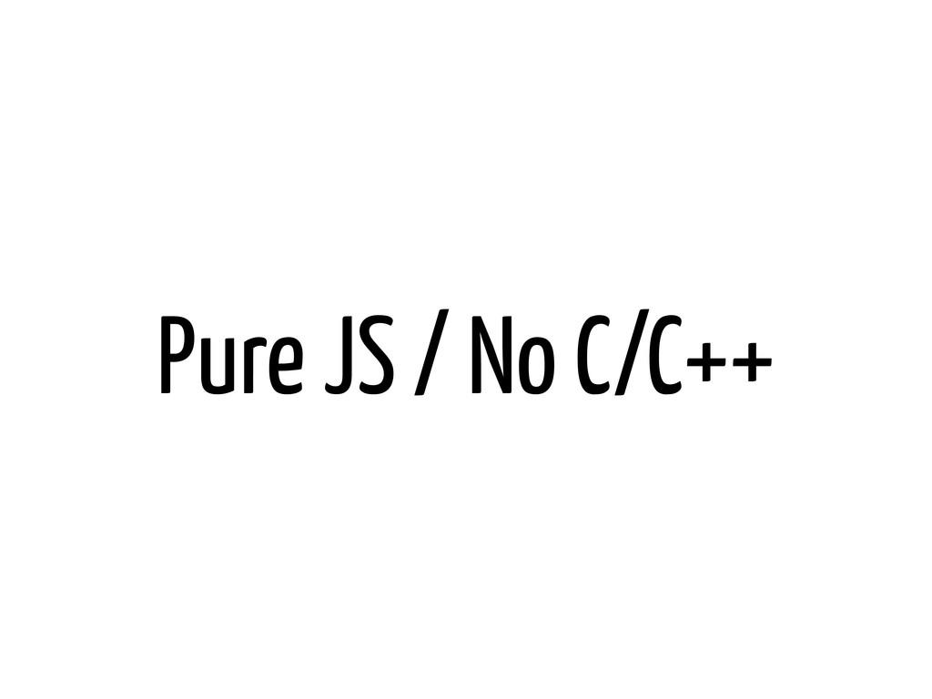 Pure JS / No C/C++