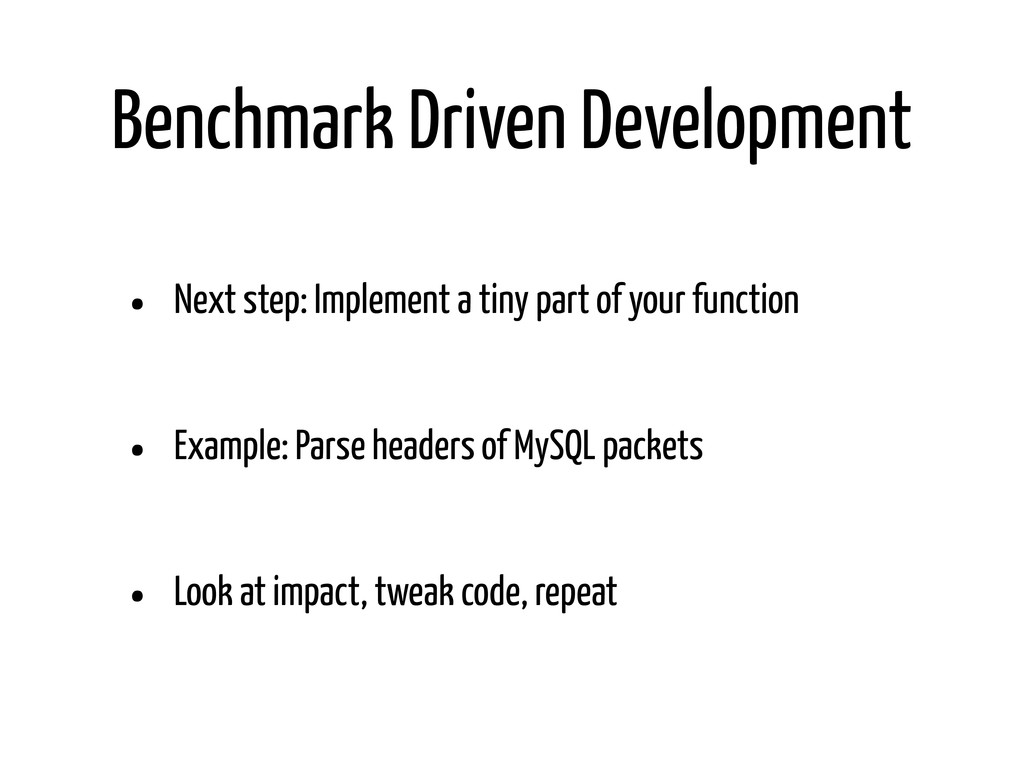 Benchmark Driven Development • Next step: Imple...