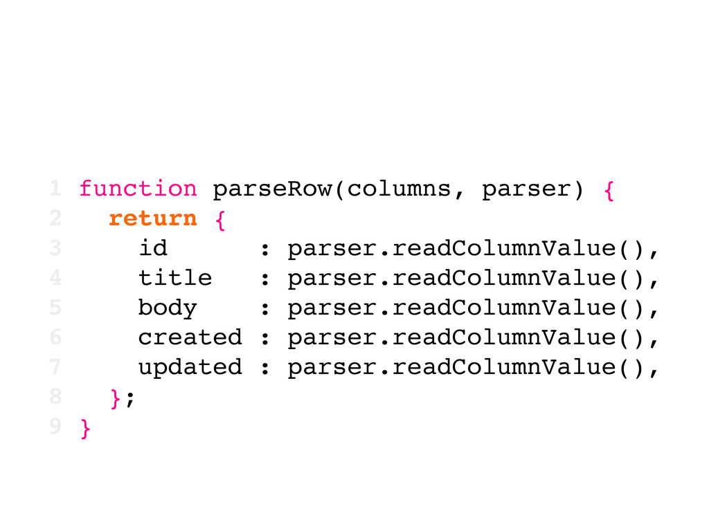 1 function parseRow(columns, parser) { 2 return...