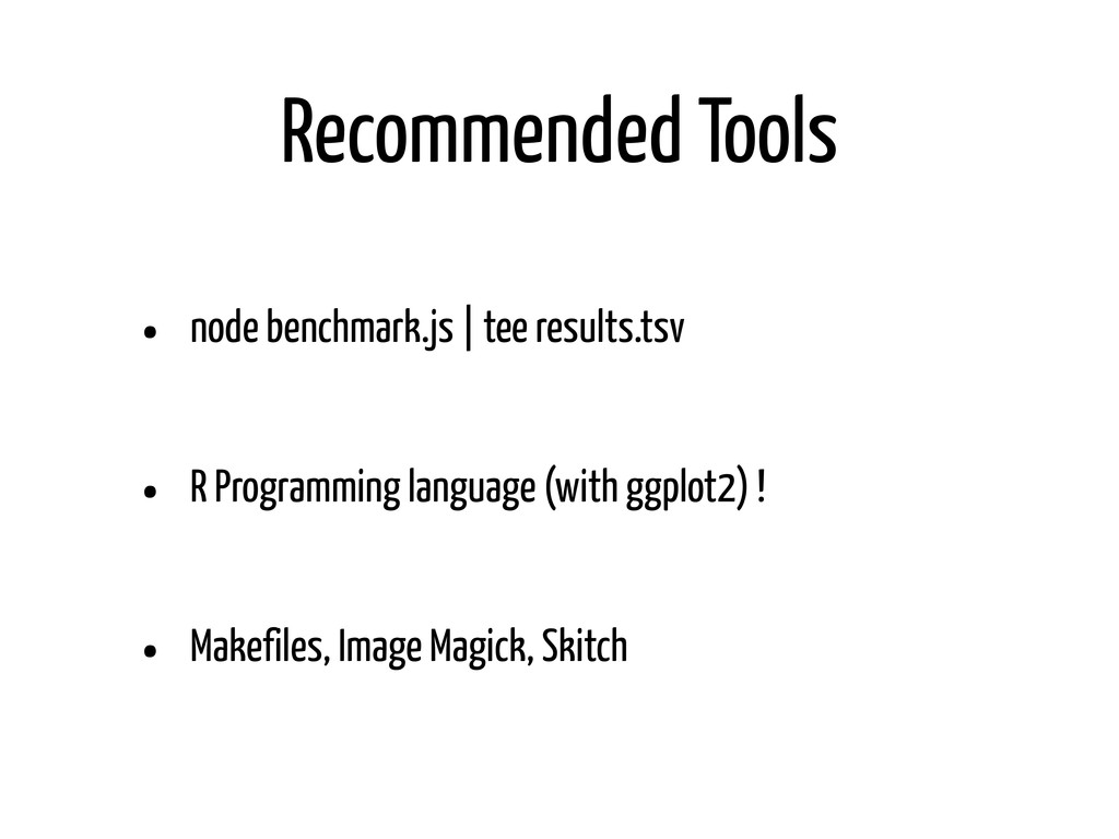 Recommended Tools • node benchmark.js | tee res...