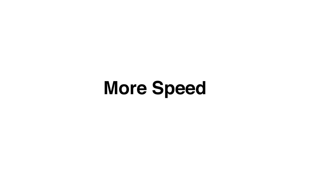 More Speed