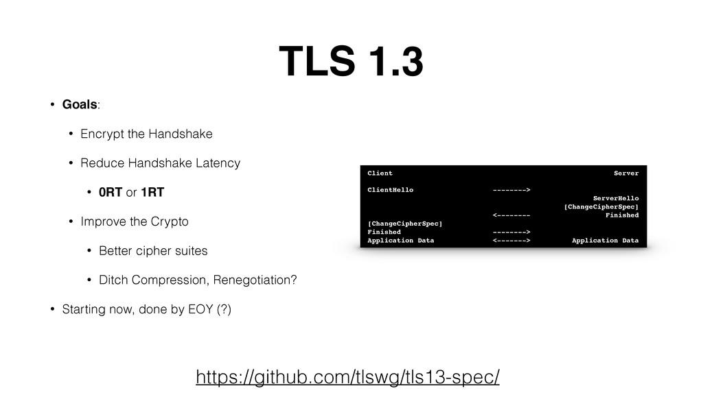 TLS 1.3 • Goals: • Encrypt the Handshake • Redu...
