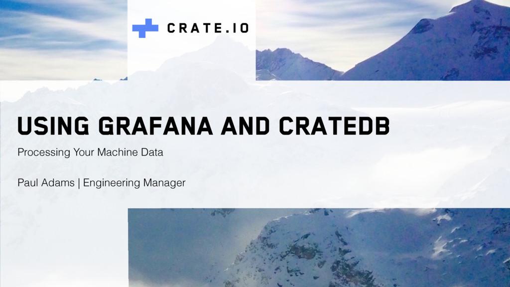 C R A T E . I O Using Grafana and CrateDB Proce...