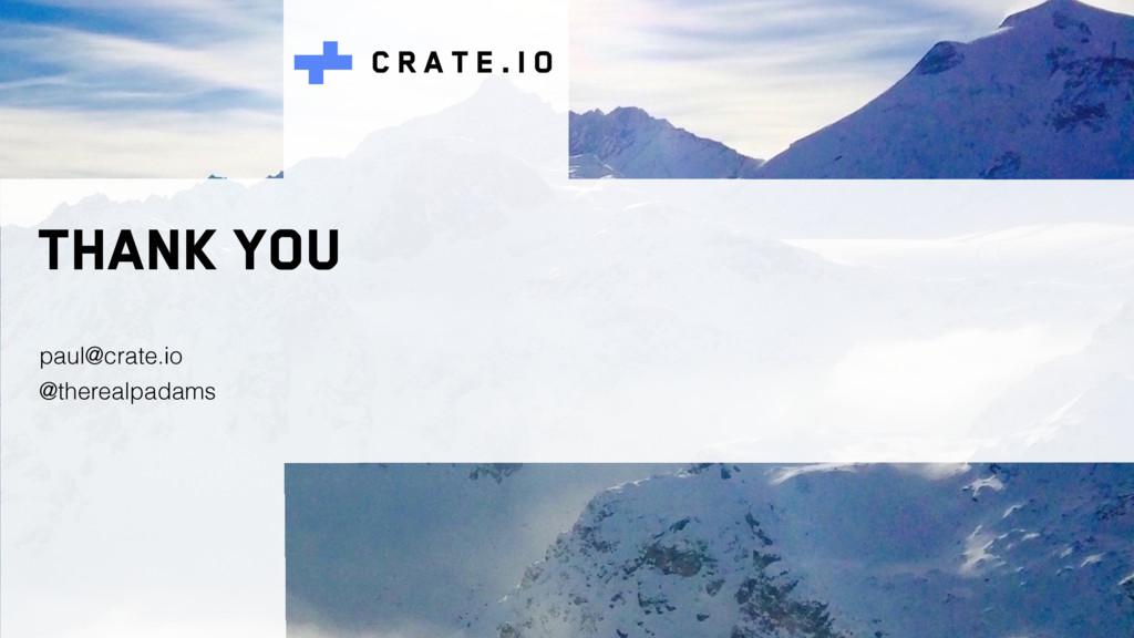 C R A T E . I O Thank you paul@crate.io @therea...
