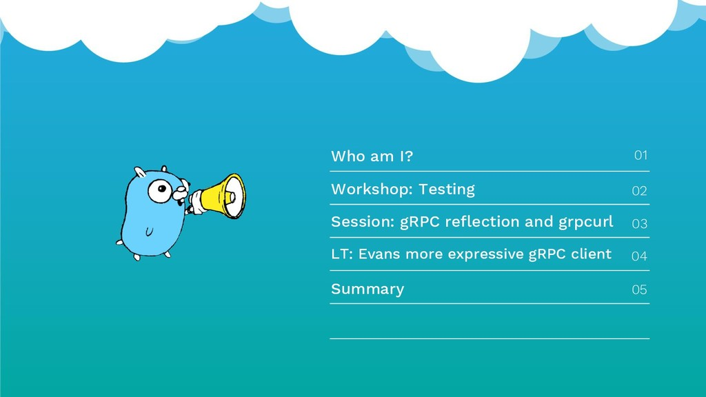 Who am I? 01 Workshop: Testing Session: gRPC re...