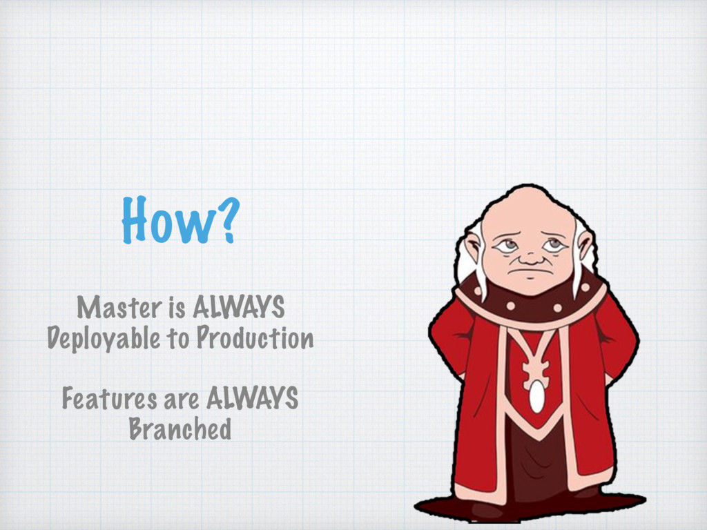 How? Master is ALWAYS Deployable to Production ...