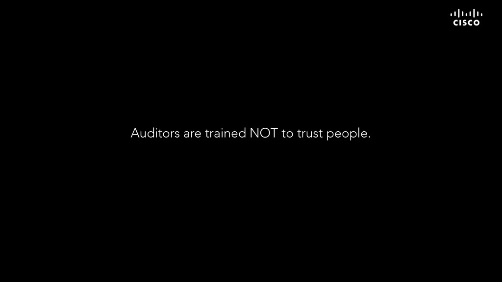 Auditors are trained NOT to trust people.