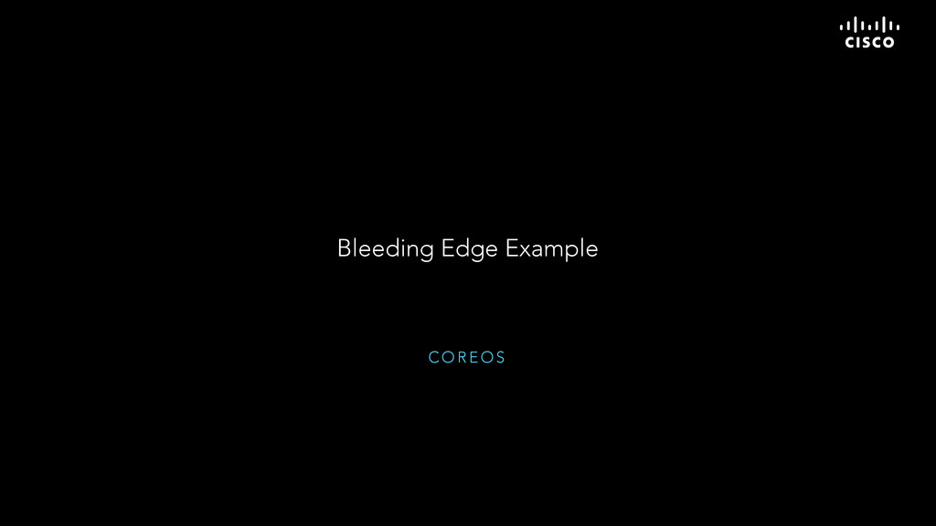 C O R E O S Bleeding Edge Example